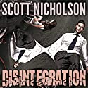 Disintegration: A Mystery Thriller Audiobook by Scott Nicholson Narrated by Tom Zingarelli
