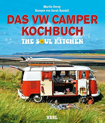 Das VW Camper Kochbuch: The Soul Kitchen Gebundenes Buch – 30. Oktober 2013 Martin Dorey Sarah Randell Dan Jones Jaqueline Dubois