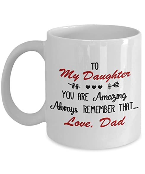 To My Daughter You Are Amazing, Always Remember That... Love, Dad