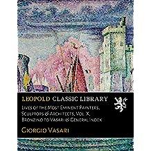 Lives of the Most Eminent Painters, Sculptors & Architects, Vol. X, Bronzino to Vasari & General Index