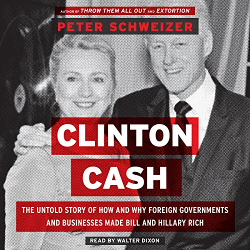 Clinton Cash: The Untold Story of How and Why Foreign Governments and Businesses Helped Make Bill and Hillary Rich Audiobook [Free Download by Trial] thumbnail