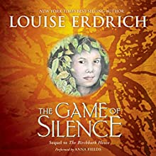 The Game of Silence Audiobook by Louise Erdrich Narrated by Anna Fields