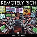 Remotely Rich: Make $450K a Year as a Web Developer Audiobook by Matt Vogel Narrated by Jon Coleman