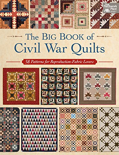 The Big Book of Civil War Quilts: 58 Patterns for ReproductionFabric Lovers