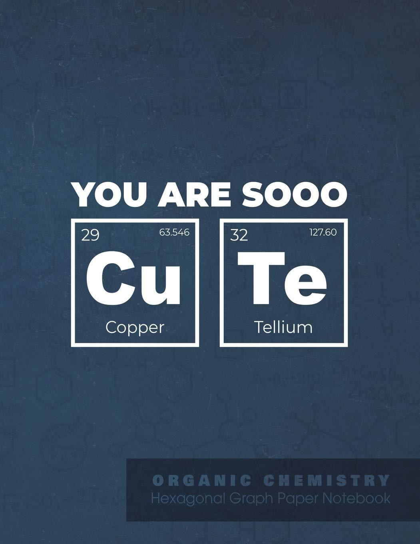 You are sooo Cu Te | ORGANIC CHEMISTRY Hexagonal Graph Paper ...