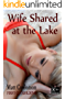 Wife Shared at the Lake (First Cuckolding Book 3) (English Edition)