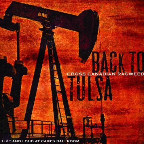 Back To Tulsa - Live And Loud From Cain's Ballroom [2 CD] by Cross Canadian Ragweed (2006-05-03) ()