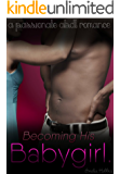 Becoming his Babygirl: A steamy ABDL romance novella.