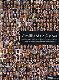 6 Milliards d'Autres par Yann Arthus-Bertrand