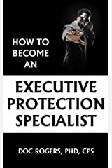 How To Become An Executive Protection Specialist Kindle Edition