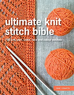 Ultimate Knit Stitch Bible 750 Knit Purl Cable Lace And Colour