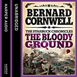 The Bloody Ground: The Starbuck Chronicles, Book 4 | Bernard Cornwell