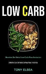 Low Carb: Receitas de dieta low carb para iniciantes (O melhor guia de perda de peso para iniciantes)