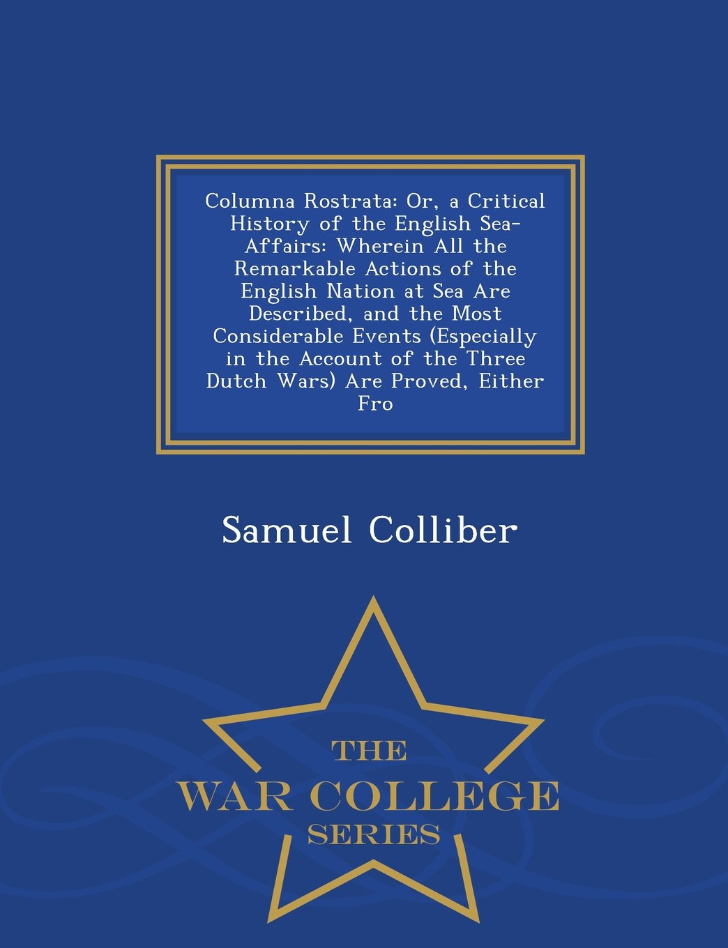 Read Online Columna Rostrata: Or, a Critical History of the English Sea-Affairs: Wherein All the Remarkable Actions of the English Nation at Sea Are Described, ... the Three Dutch Wars) Are Proved, Either Fro pdf