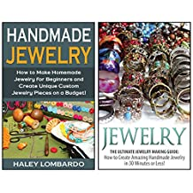 Jewelry Making: The Ultimate 2 in 1 Jewelry Making Box Set: Book 1: Jewelry + Book 2: Handmade Jewelry (Jewelry - Jewelry Making - Homemade Jewelry - How to Make Jewelry)