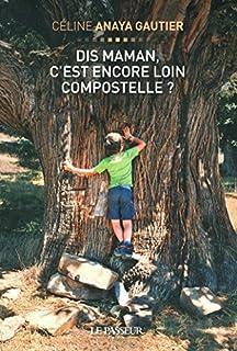 Dis, maman, c'est encore loin Compostelle ?, Anaya Gautier, Céline