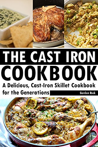 The Cast Iron Cookbook: A Delicious, Cast-Iron Skillet Cookbook for the Generations by Gordon Rock