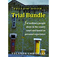 Trial Bundle: for ordinary people alone in the county court and based on personal experience (The Yellow Door Series Book 2)