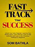 Fast Track Your Success: Unlock Your Inner Potential, Level-Up Your Mental Game, Learn Effective Tools of High Achievers and Lead a Life of Success, Fulfillment & Happiness