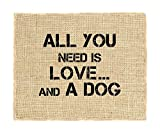Fiber and Water All You Need Is Love and.A Dog Burlap Wall Art Decor, 8″ x 10″ Art, 11″ x 14″, Unframed For Sale