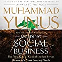 Building Social Business: The New Kind of Capitalism That Serves Humanity's Most Pressing Needs Audiobook by Muhammad Yunus Narrated by Ray Porter