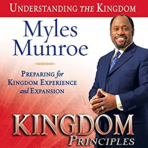 Kingdom Principles: Preparing for Kingdom Experience and Expansion Audiobook