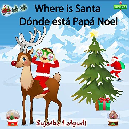 Children's Christmas book in Spanish: Where is Santa - Dónde está Papá Noel. Libros infantiles.: Children's Christmas Picture Book English-Spanish (Bilingual ... Easter etc) nº 2) (Spanish Edition) (Spanish Books Children's Christmas In)