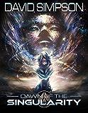 Dawn of the Singularity (The Singularity Saga Book 1)