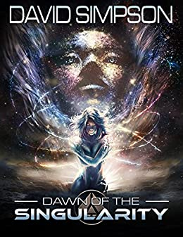 Amazon dawn of the singularity the singularity saga book 1 dawn of the singularity the singularity saga book 1 by simpson david fandeluxe PDF
