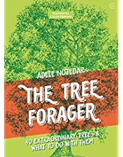 The Tree Forager: 40 Extraordinary Trees & What to Do with Them