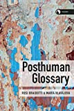 Posthuman Glossary (Theory) (Theory in the New Humanities)