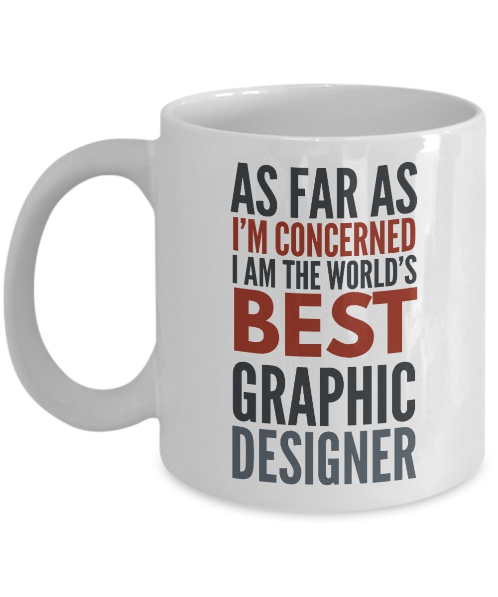 sdhknjj Graphic Designer Mug As Far As I'm Concerned I Am The World'S Best Graphic Designer Funny Coffee Mug Gift with Sayings Quotes guangyuan