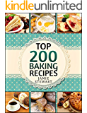 Baking Bible - Top 200 Baking Recipes (Baking cookbook, Baking Recipes, Bakery, Baking Soda, Muffins, Bread, Biscuits, Scones, Cookies, Walnut, Corn, Wheat)