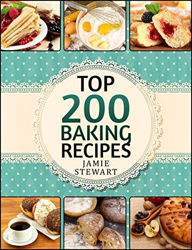 Top 200 Baking Recipes by Jamie Stewart