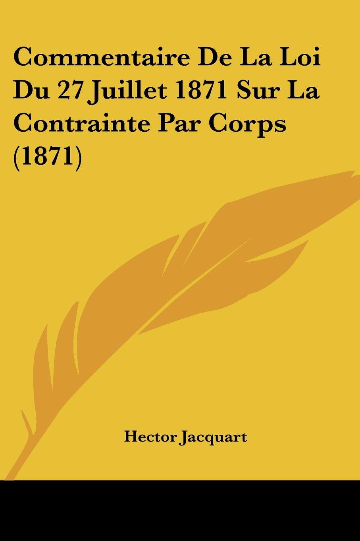 Download Commentaire De La Loi Du 27 Juillet 1871 Sur La Contrainte Par Corps (1871) (French Edition) pdf epub
