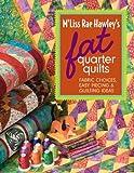 M'Liss Rae Hawley's Fat Quarter Quilts, M'Liss Rae Hawley, 1571204040