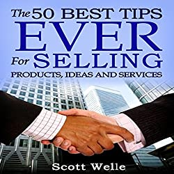 The 50 Best Tips Ever for Selling Products, Ideas, and Services