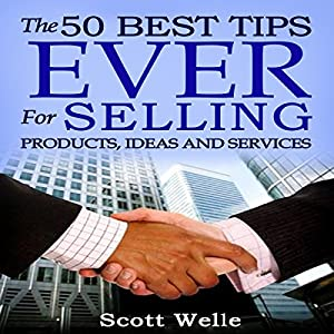 The 50 Best Tips Ever for Selling Products, Ideas, and Services Audiobook