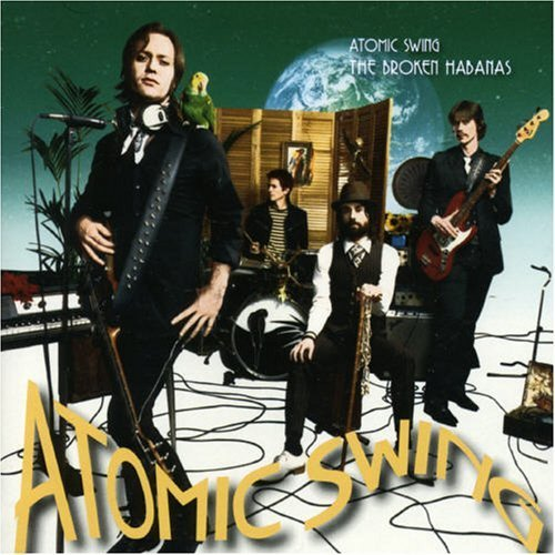 Broken Habanas by Atomic Swing (2006-07-03?
