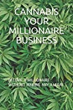img - for CANNABIS YOUR MILLIONAIRE BUSINESS: BECOME A MILLIONAIRE WITHOUT MAKING ANY ILLEGAL book / textbook / text book