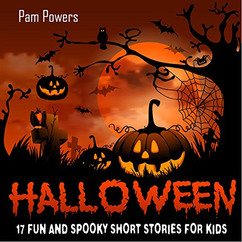 Halloween: 17 Fun and Spooky Short Stories for Kids (Scary Scary Halloween)