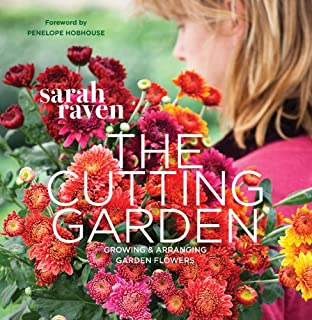 The Cutting Garden Growing and Arranging Garden Flowers Sarah