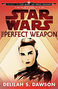 The Perfect Weapon (Star Wars) (Short Story): Journey to Star Wars: The Force Awakens by [Dawson, Delilah S.]