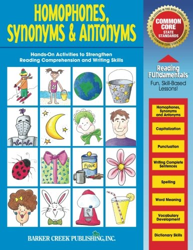 Reading Fundamentals - Homophones, Synonyms & Antonyms: Learn about Homophones, Synonyms & Antonyms and How to Use Them to Strengthen Reading Comprehension and Writing Skills (Volume 1)
