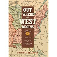 Out Where the West Begins: Creating & Civilizing the American West: 2