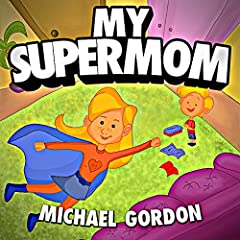 My Supermom: (Childrens book about a Superhero Mom) (Family Life  2)