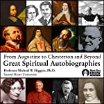 From Augustine to Chesterton and Beyond: Great Spiritual Autobiographies | Prof. Michael W. Higgins PhD