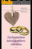 Hochzeitschaos & Schwiegerelternwahnsinn: Liebesroman