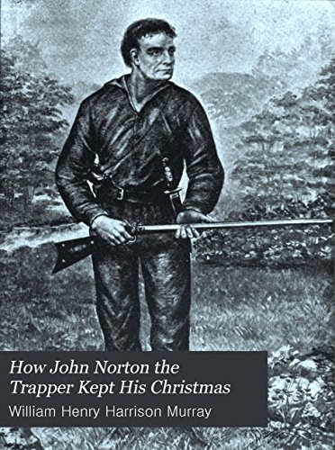 How John Norton the trapper kept his Christmas (History of Christmas Book 32) (English Edition)