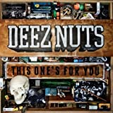 This One's For You [Explicit] by Deez Nuts (2013-06-09)